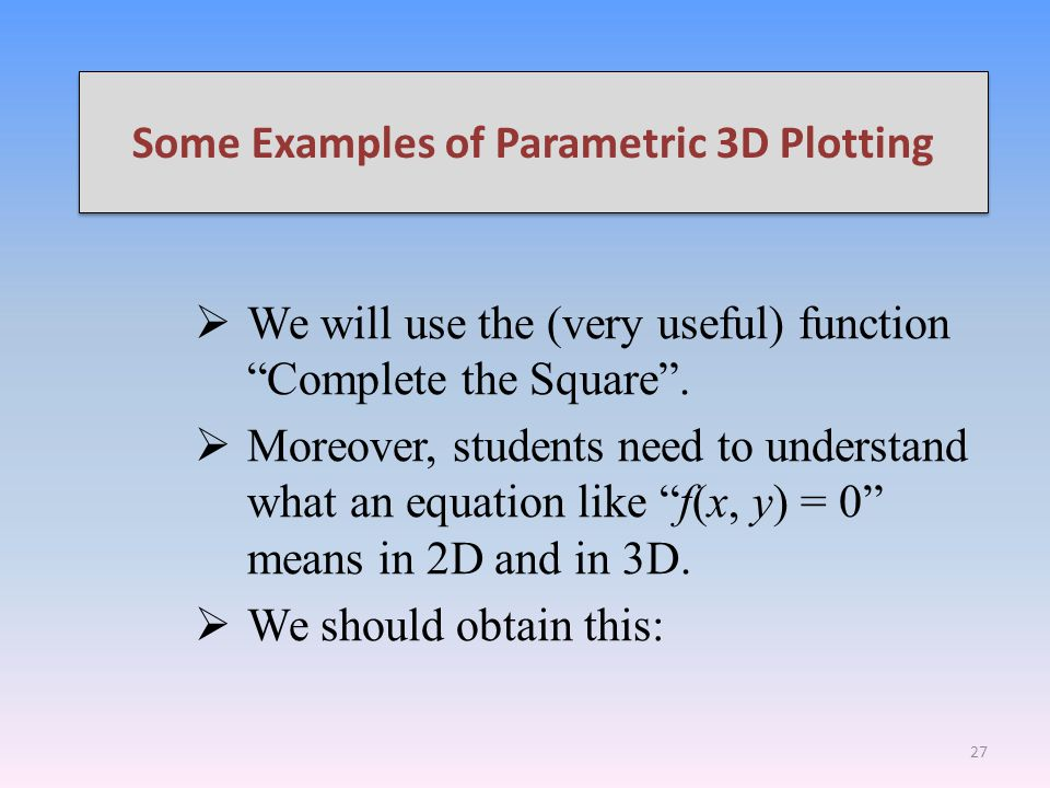 "Some Examples of Parametric 3D Plotting  We will use the (very useful) function ""Complete the Square"".  Moreover, students need to understand what a"