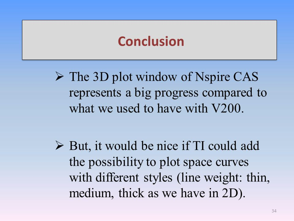 Conclusion  The 3D plot window of Nspire CAS represents a big progress compared to what we used to have with V200.  But, it would be nice if TI coul
