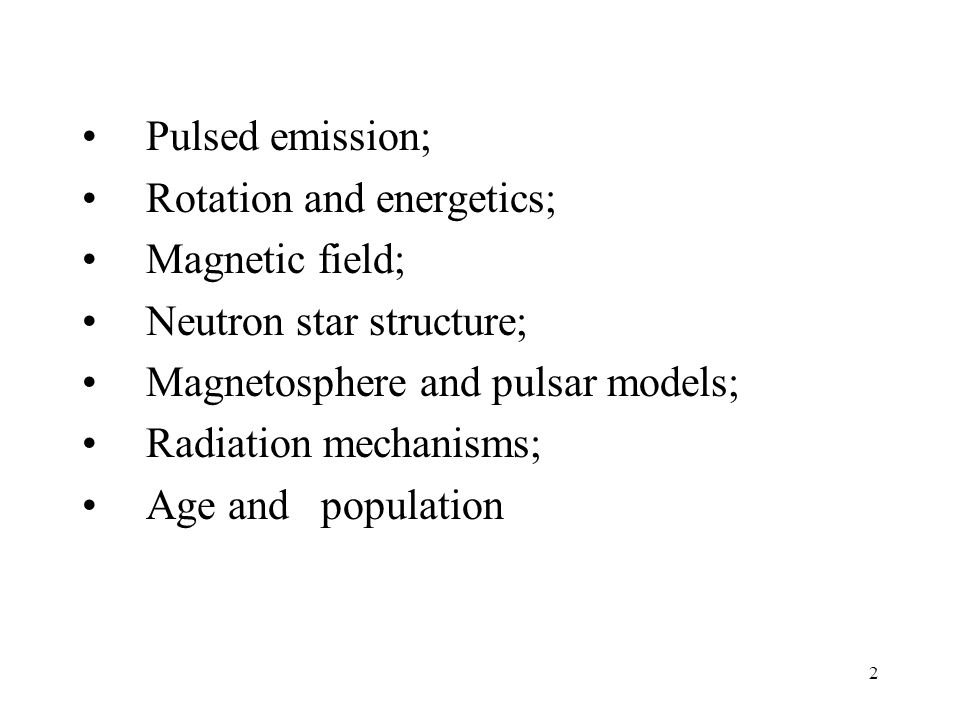 2 Pulsed emission; Rotation and energetics; Magnetic field; Neutron star structure; Magnetosphere and pulsar models; Radiation mechanisms; Age and population