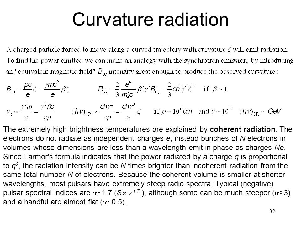 32 Curvature radiation The extremely high brightness temperatures are explained by coherent radiation.
