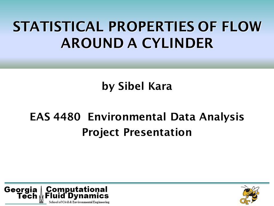 Georgia Tech Computational Fluid Dynamics School of Civil & Environmental Engineering 1 by Sibel Kara EAS 4480 Environmental Data Analysis Project Pre