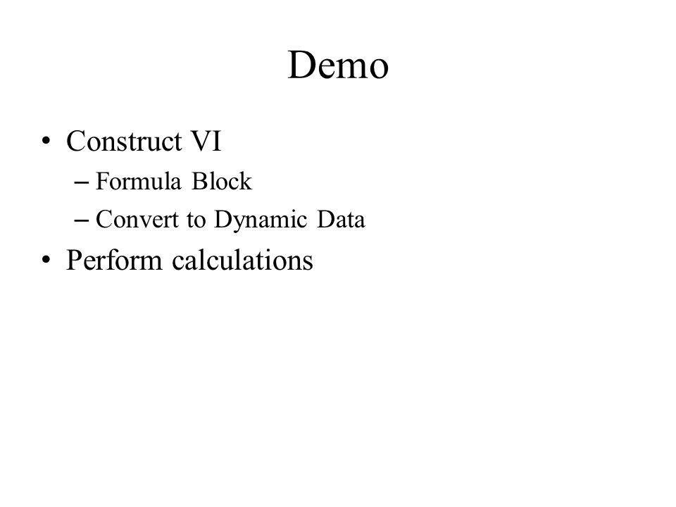 Demo Construct VI – Formula Block – Convert to Dynamic Data Perform calculations