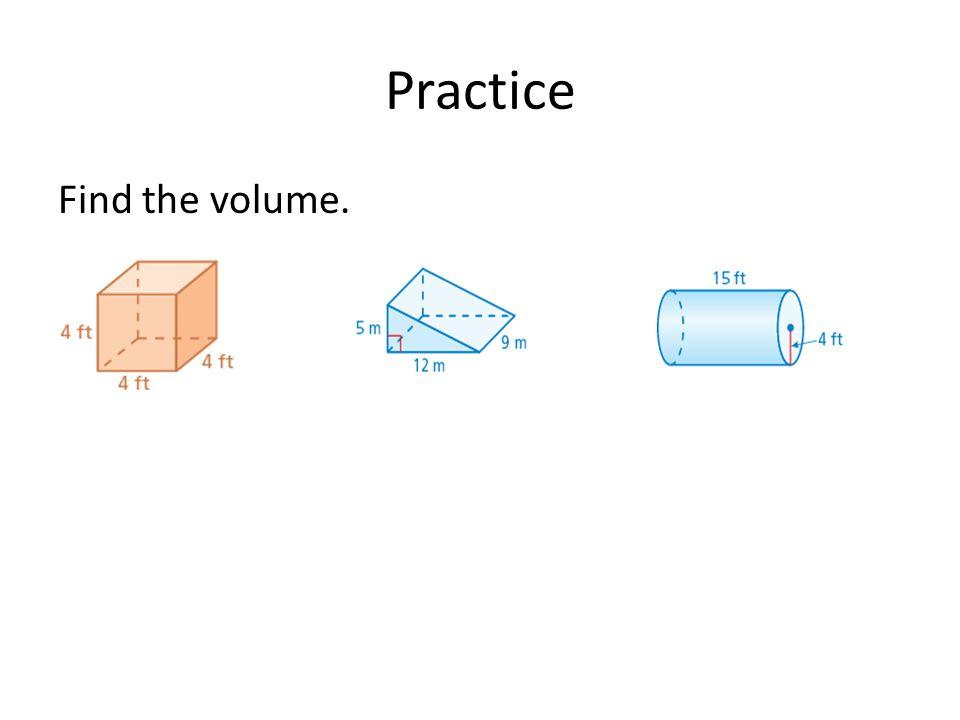 Practice Find the volume.
