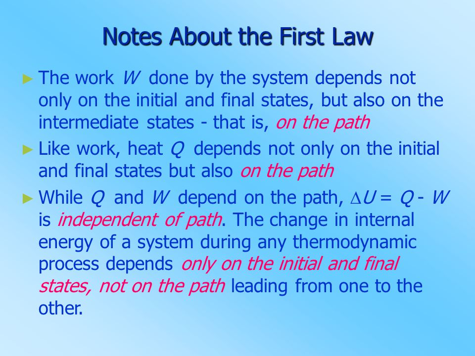 Notes About the First Law ► The work W done by the system depends not only on the initial and final states, but also on the intermediate states - that
