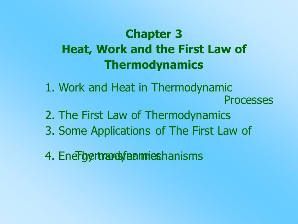 Chapter 3 Heat, Work and the First Law of Thermodynamics 1. Work and Heat in Thermodynamic Processes 2. The First Law of Thermodynamics 3. Some Applic