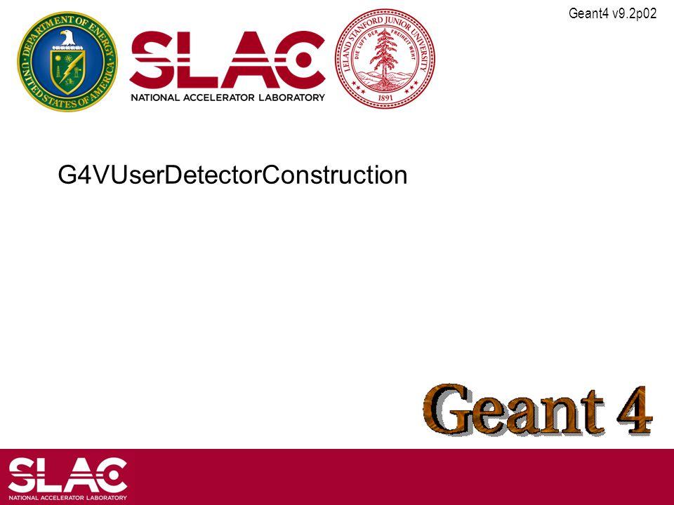Geant4 v9.2p02 G4VUserDetectorConstruction