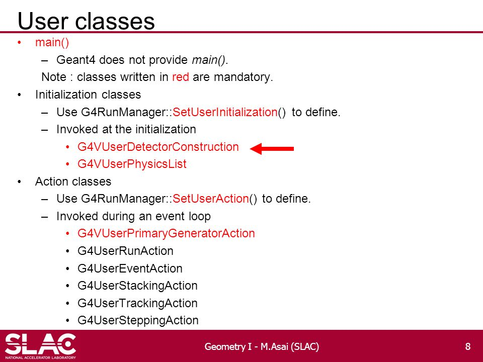 User classes main() –Geant4 does not provide main().