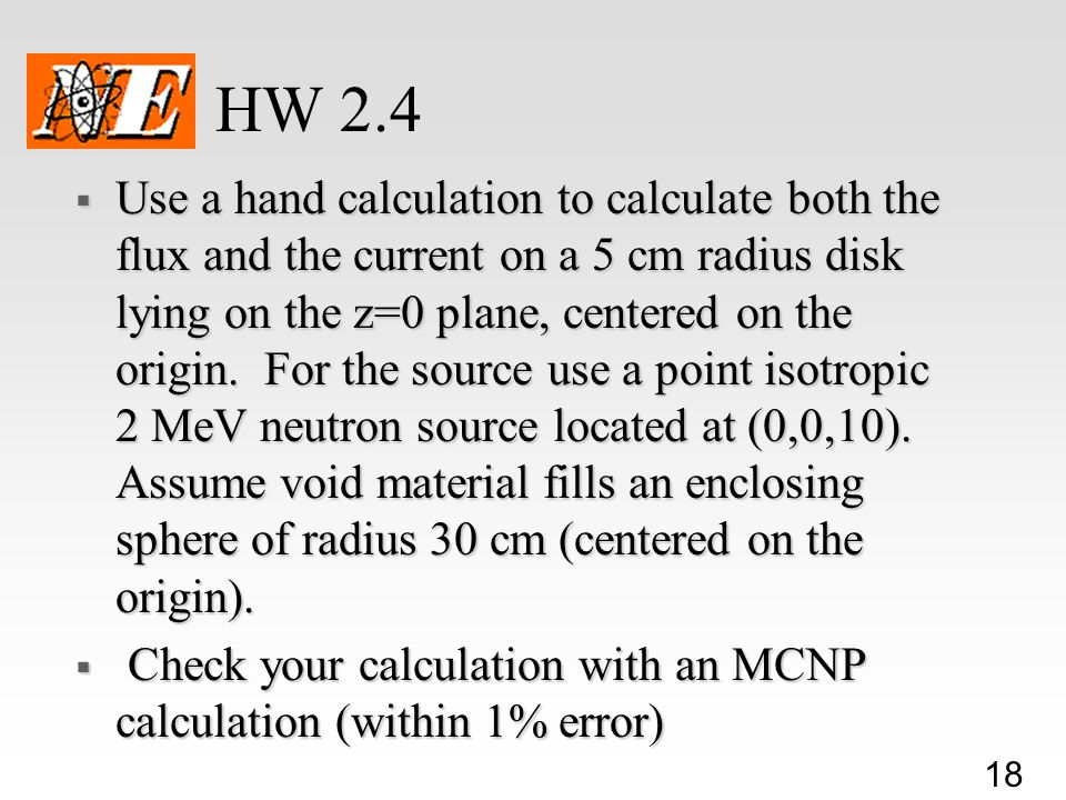 18 HW 2.4  Use a hand calculation to calculate both the flux and the current on a 5 cm radius disk lying on the z=0 plane, centered on the origin.