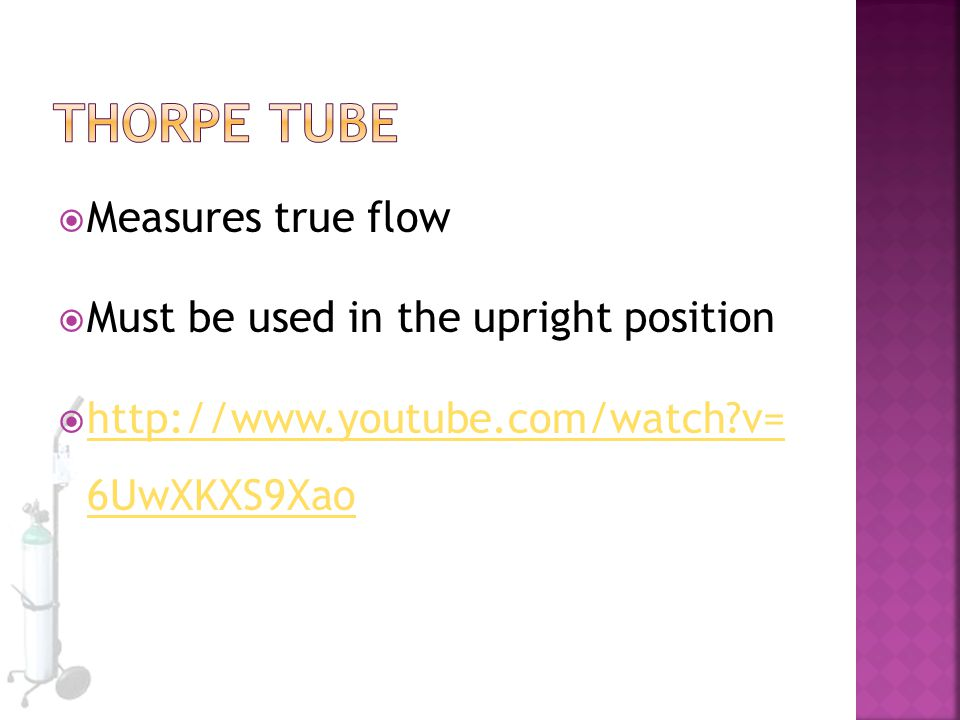  Measures true flow  Must be used in the upright position  http://www.youtube.com/watch?v= 6UwXKXS9Xao http://www.youtube.com/watch?v= 6UwXKXS9Xao