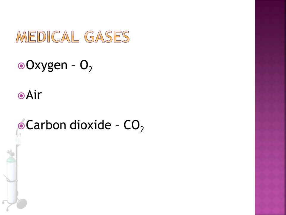  Oxygen – O 2  Air  Carbon dioxide – CO 2
