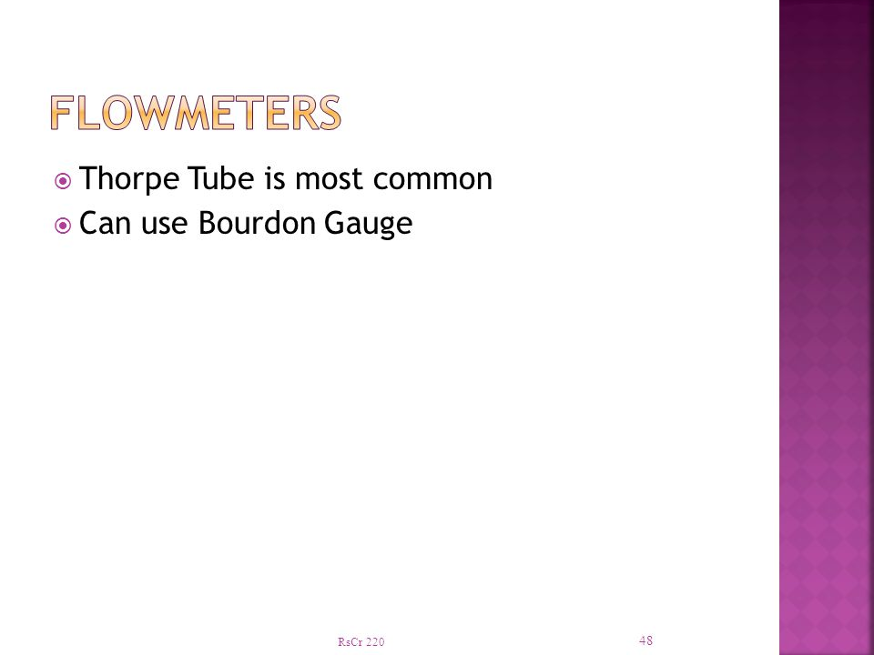 RsCr 220 48  Thorpe Tube is most common  Can use Bourdon Gauge