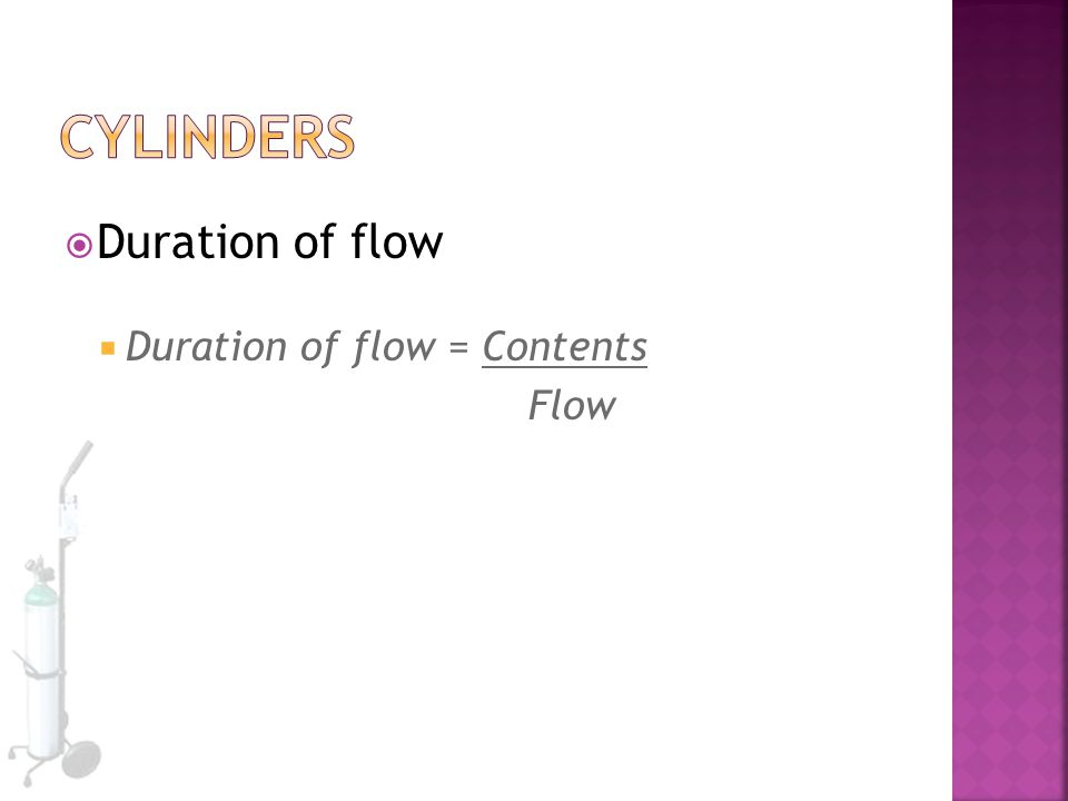  Duration of flow  Duration of flow = Contents Flow