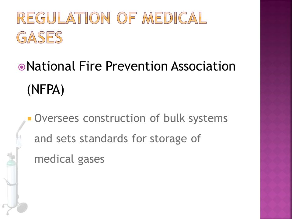  National Fire Prevention Association (NFPA)  Oversees construction of bulk systems and sets standards for storage of medical gases