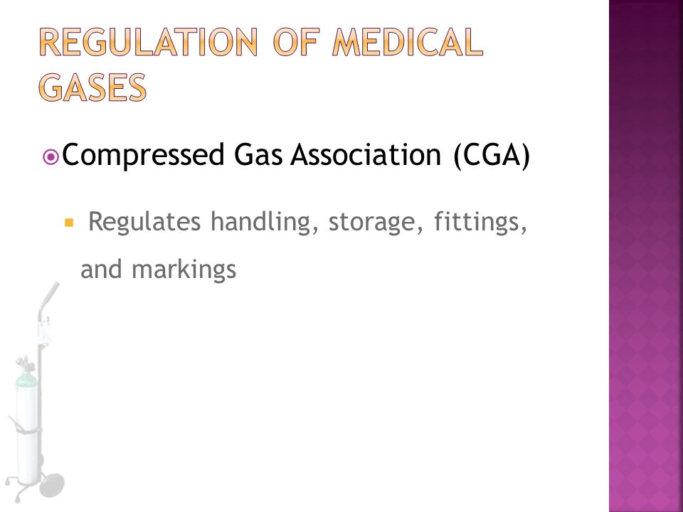  Compressed Gas Association (CGA)  Regulates handling, storage, fittings, and markings