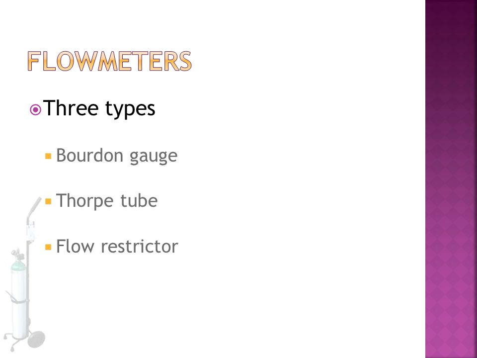  Three types  Bourdon gauge  Thorpe tube  Flow restrictor