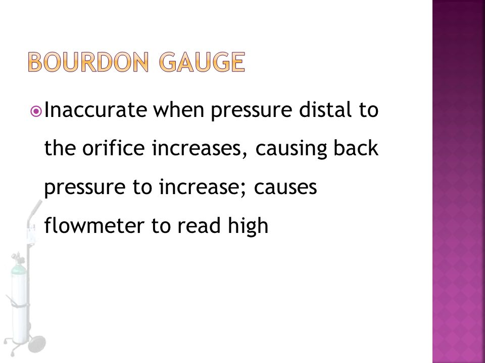  Inaccurate when pressure distal to the orifice increases, causing back pressure to increase; causes flowmeter to read high
