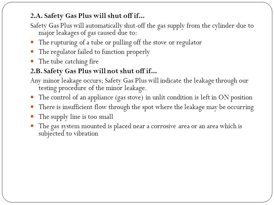 2.A. Safety Gas Plus will shut off if... Safety Gas Plus will automatically shut-off the gas supply from the cylinder due to major leakages of gas cau