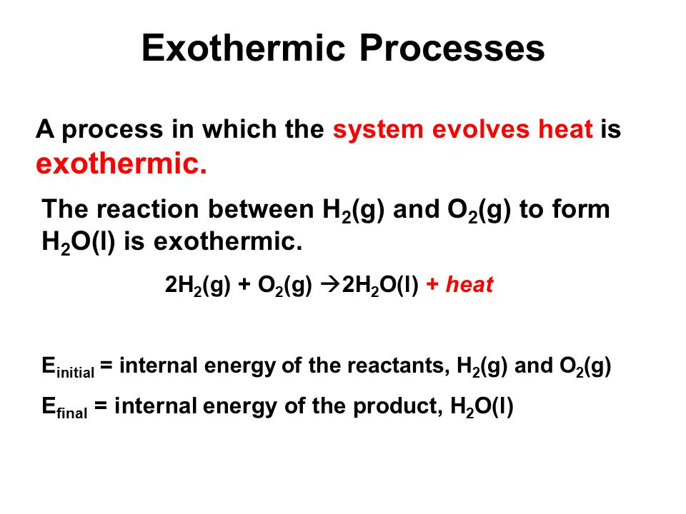 Exothermic Processes A process in which the system evolves heat is exothermic.