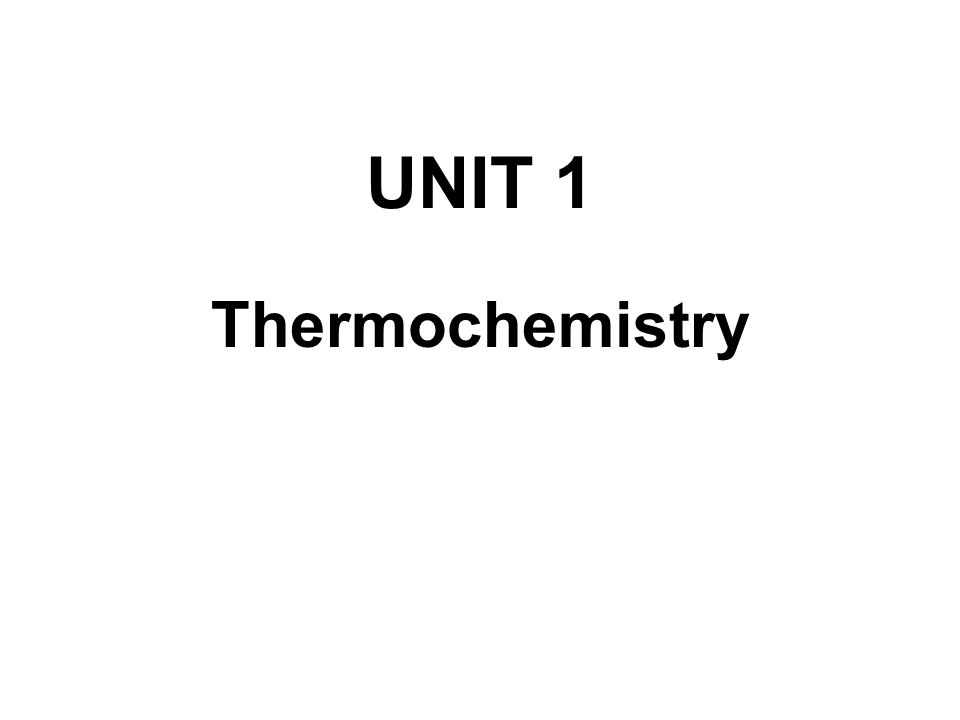 UNIT 1 Thermochemistry