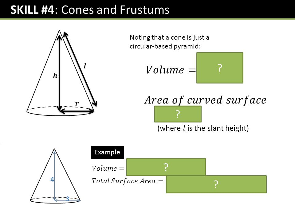 SKILL #4: Cones and Frustums Noting that a cone is just a circular-based pyramid: .
