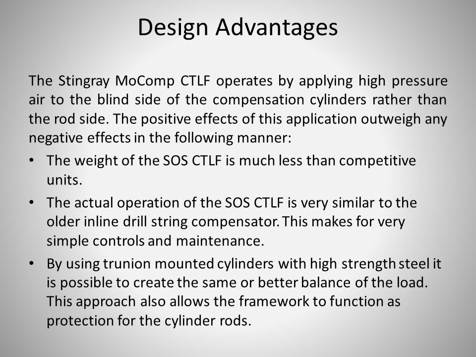 The Stingray MoComp CTLF operates by applying high pressure air to the blind side of the compensation cylinders rather than the rod side.