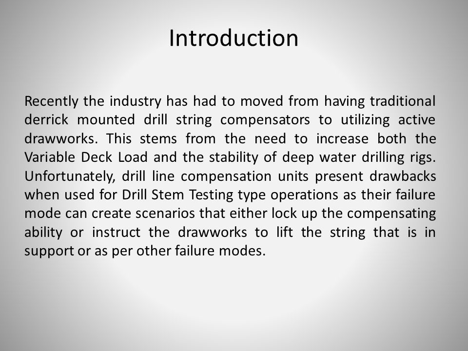 Introduction Recently the industry has had to moved from having traditional derrick mounted drill string compensators to utilizing active drawworks.