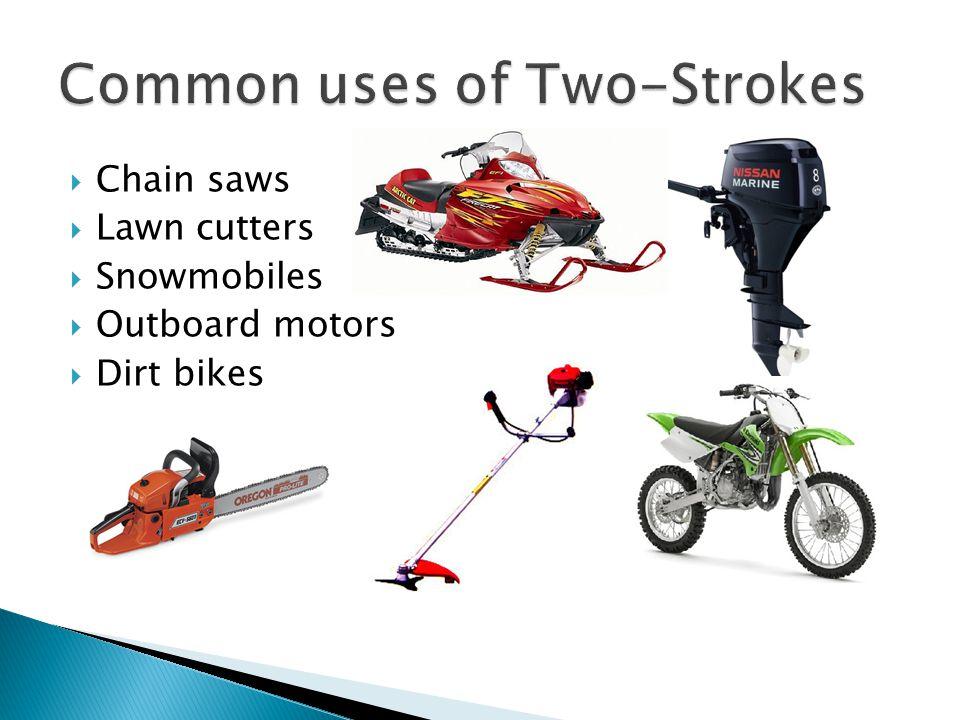  Chain saws  Lawn cutters  Snowmobiles  Outboard motors  Dirt bikes