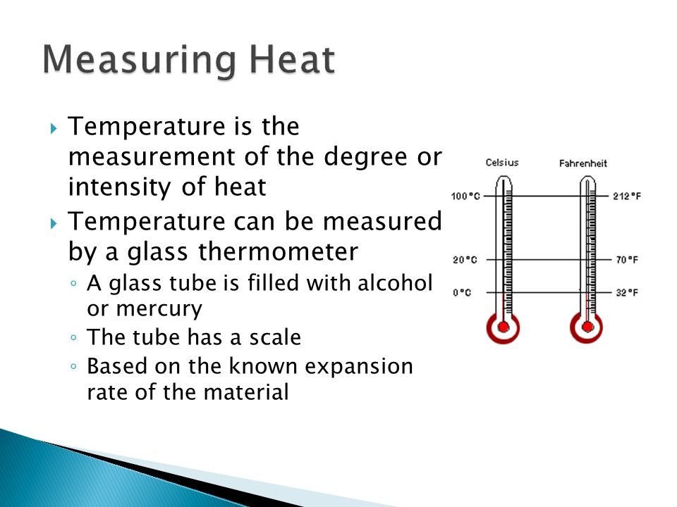  Temperature is the measurement of the degree or intensity of heat  Temperature can be measured by a glass thermometer ◦ A glass tube is filled with