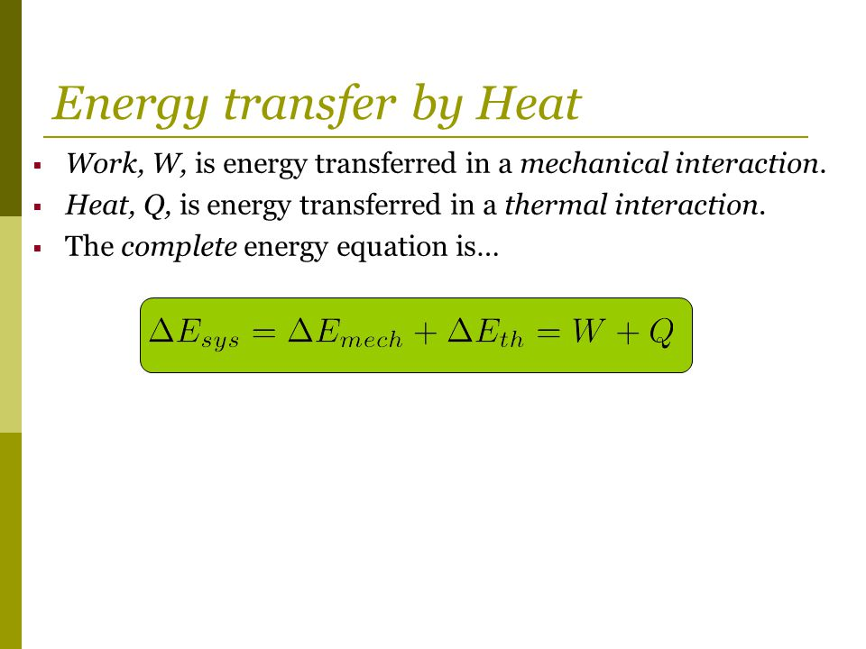 Energy transfer by Heat  Work, W, is energy transferred in a mechanical interaction.