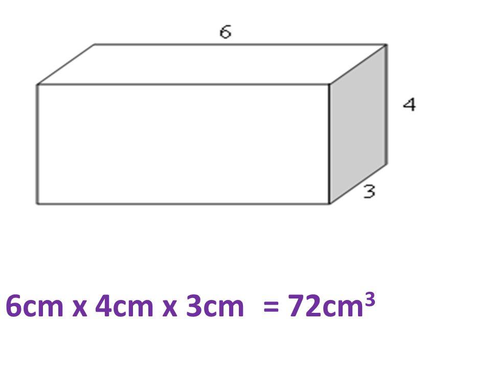 6cm x 4cm x 3cm= 72cm 3
