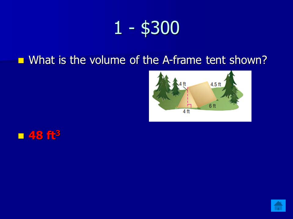 1 - $300 What is the volume of the A-frame tent shown.