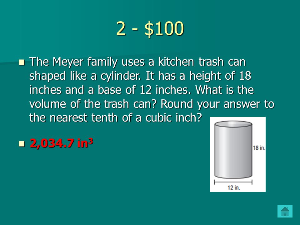 2 - $100 The Meyer family uses a kitchen trash can shaped like a cylinder.