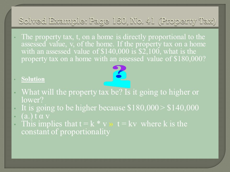 The property tax, t, on a home is directly proportional to the assessed value, v, of the home.