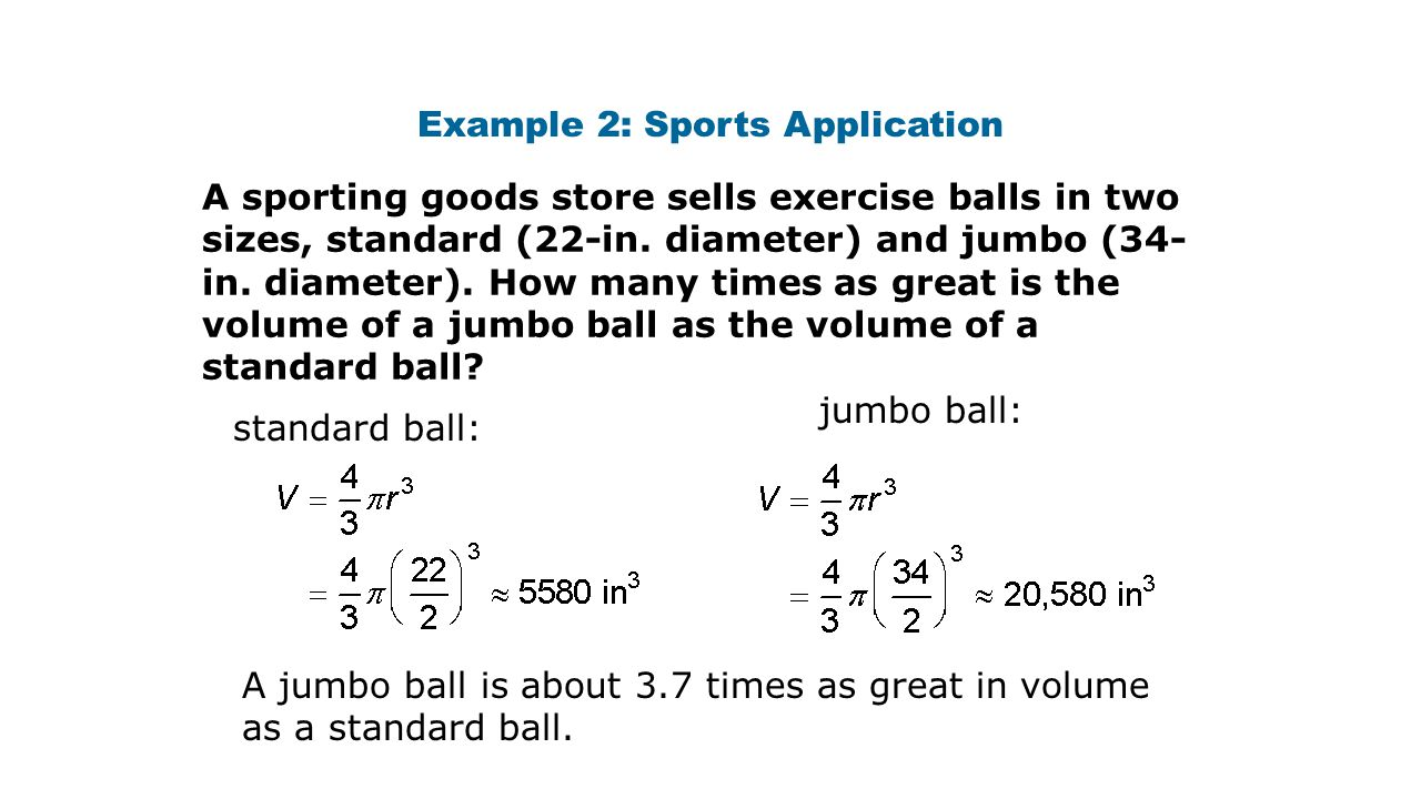 Example 2: Sports Application A sporting goods store sells exercise balls in two sizes, standard (22-in. diameter) and jumbo (34- in. diameter). How m