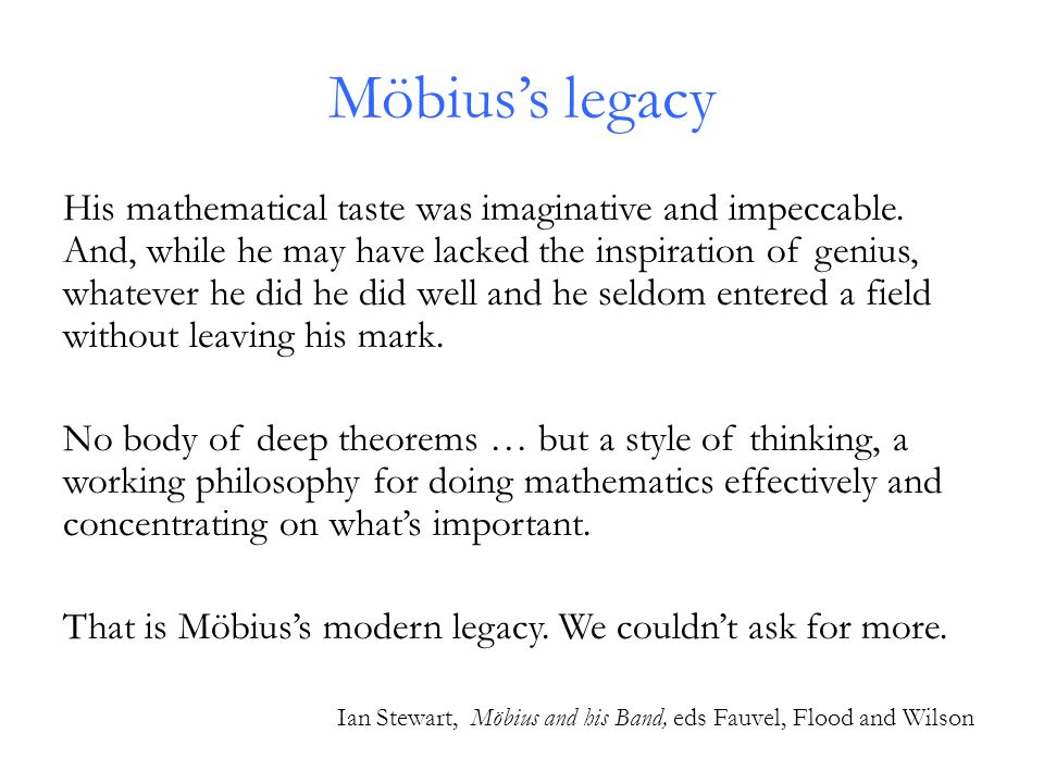 Möbius's legacy His mathematical taste was imaginative and impeccable.