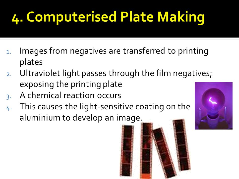 1. Images from negatives are transferred to printing plates 2.
