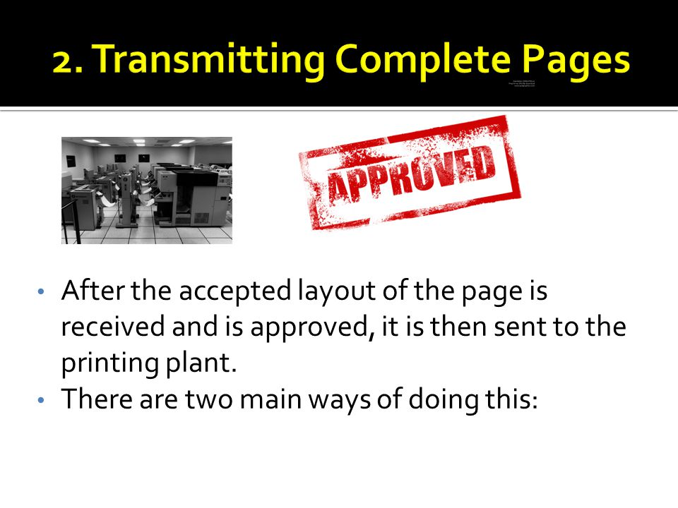 After the accepted layout of the page is received and is approved, it is then sent to the printing plant.