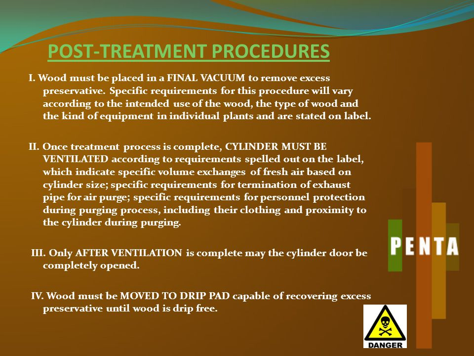 POST-TREATMENT PROCEDURES I. Wood must be placed in a FINAL VACUUM to remove excess preservative.