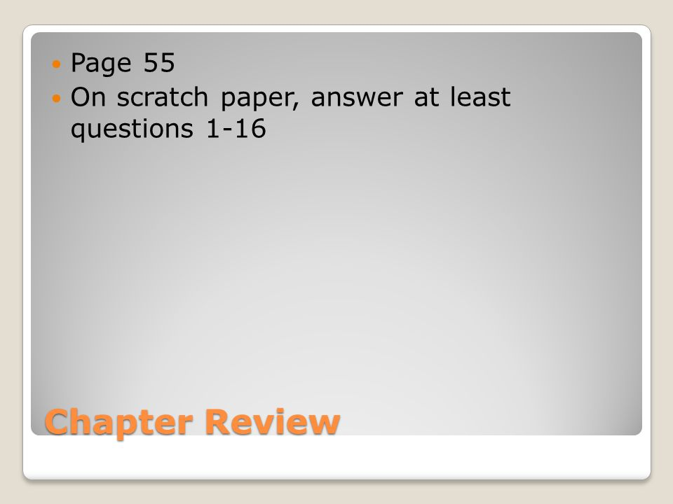 Chapter Review Page 55 On scratch paper, answer at least questions 1-16