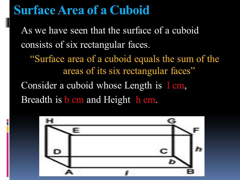 Volume of a Cuboid = Base area * Height = length * breadth * Height Volume of a Cuboid b