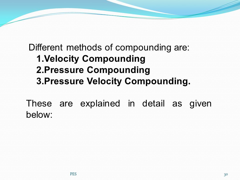 Different methods of compounding are: 1.Velocity Compounding 2.Pressure Compounding 3.Pressure Velocity Compounding. These are explained in detail as