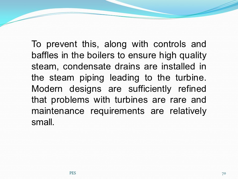 To prevent this, along with controls and baffles in the boilers to ensure high quality steam, condensate drains are installed in the steam piping lead