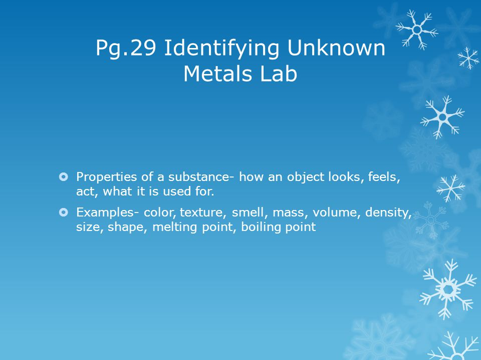 Pg.29 Identifying Unknown Metals Lab  Properties of a substance- how an object looks, feels, act, what it is used for.