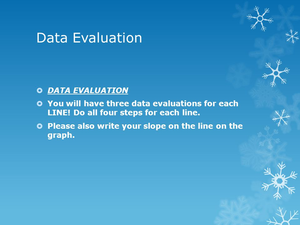 Data Evaluation  DATA EVALUATION  You will have three data evaluations for each LINE! Do all four steps for each line.  Please also write your slop