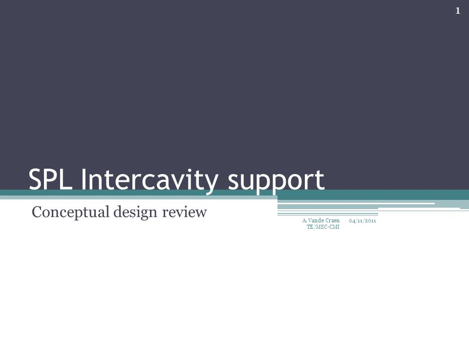SPL Intercavity support Conceptual design review 04/11/2011 1 A. Vande Craen TE/MSC-CMI