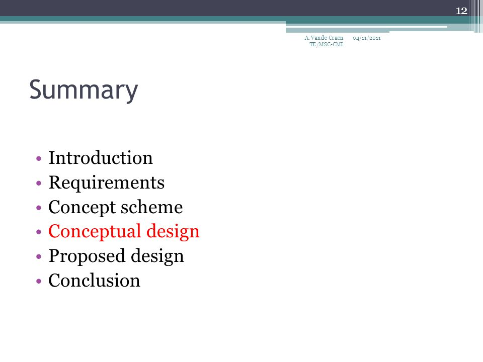 Summary Introduction Requirements Concept scheme Conceptual design Proposed design Conclusion 04/11/2011 12 A.