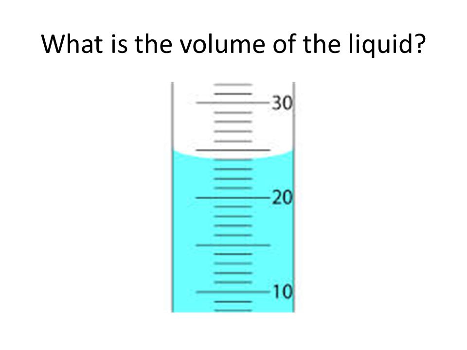 What is the volume of the liquid?