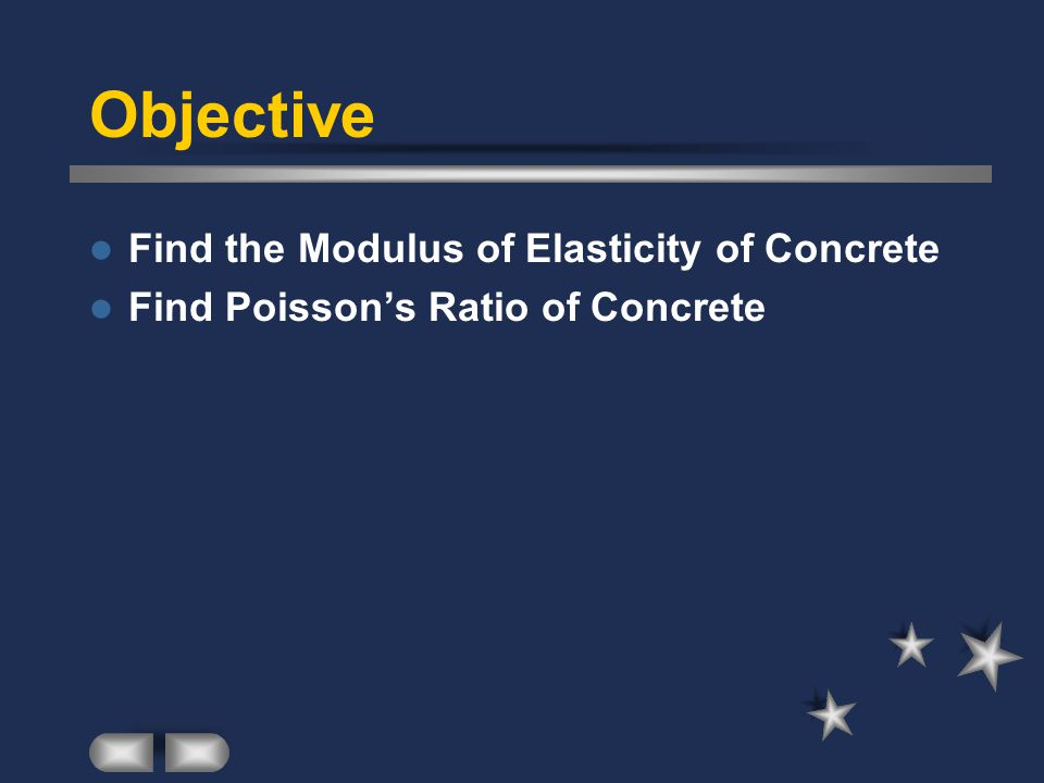 Objective Find the Modulus of Elasticity of Concrete Find Poisson's Ratio of Concrete
