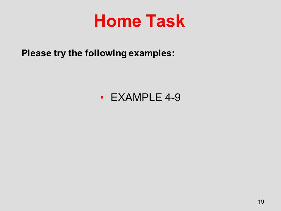 Home Task EXAMPLE 4-9 19 Please try the following examples: