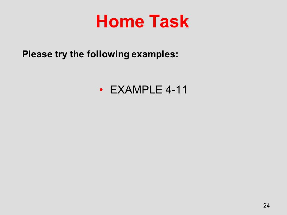 Home Task EXAMPLE 4-11 24 Please try the following examples: